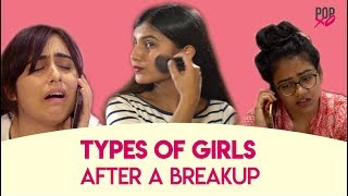 Types Of Girls After A Breakup - POPxo