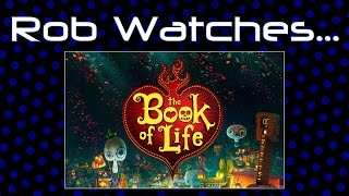 Rob Watches The Book of Life