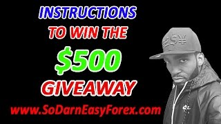 $$$500 Giveaway IMPORTANT Instructions - So Darn Easy Forex