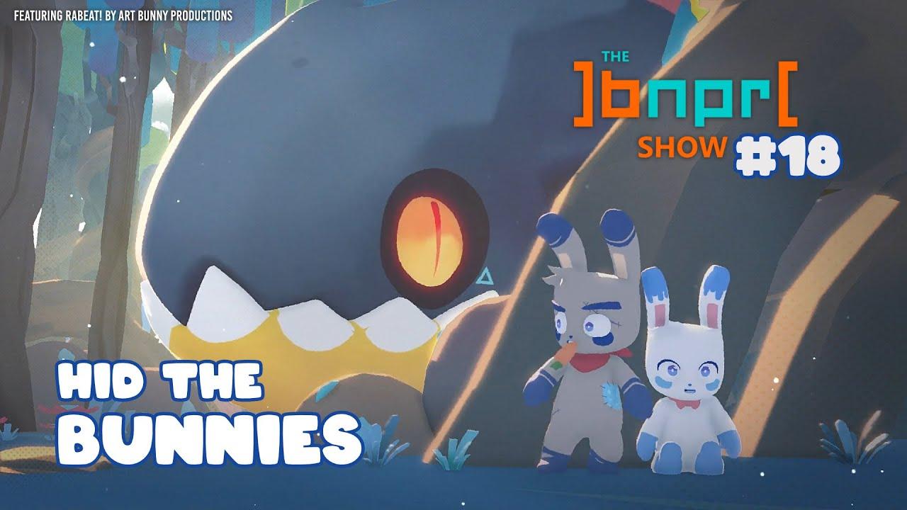The BNPR Show #18: Hid the Bunnies
