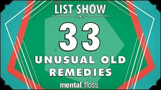 33 Unusual Old Remedies - mental_floss List Show Ep. 327