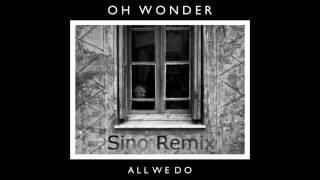 Oh Wonder- All We Do (Sino Remix)