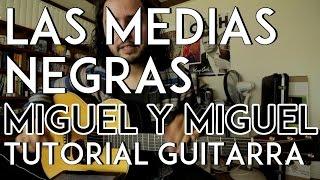 Video Las Medias Negras - Miguel y Miguel - Tutorial - Requinto - Acordes - Como tocar en Guitarra download MP3, 3GP, MP4, WEBM, AVI, FLV Januari 2018
