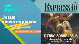 Jesus, nossa expiação (Lição 4) | Pb. Wellington Correia | 01/ago/2021