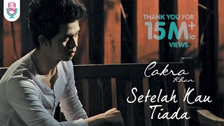 Repeat youtube video Cakra Khan - Setelah Kau Tiada (Official Music Video)