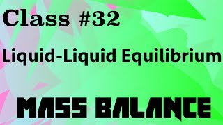 Liquid-Liquid Equilibrium Systems // Mass Balance Class 32