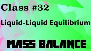 Liquid-Liquid Equilibrium Systems // Mass Balance Class 32