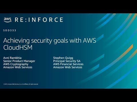 AWS re:Inforce 2019: Achieving Security Goals with AWS CloudHSM (SDD333)