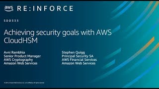 Aws Re:inforce 2019: Achieving Security Goals With Aws Cloudhsm Sdd333