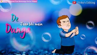 Mang ke dekho jaan meri new whatsapp status video 2018