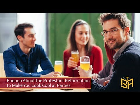 Enough About the Protestant Reformation to Make You Look Cool at Parties
