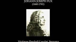 Johann Joseph Fux - Victimae Paschali Laudat