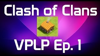 Clash of Clans VPLP Ep1