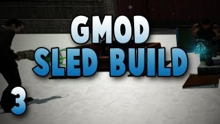 Garry's Mod: Sled Build W/ Gassy, Diction, & Utorak! #3