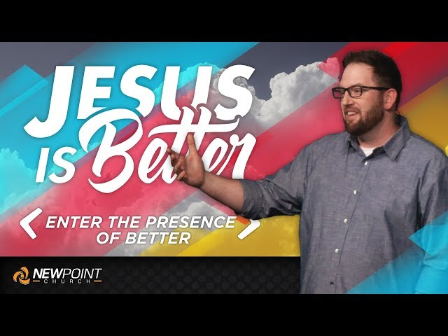 Enter the Presence of Better | Jesus is Better [ New Point Church ]