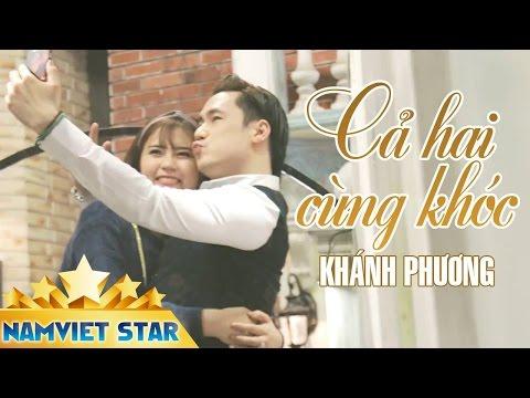 Cả Hai Cùng Khóc - Khánh Phương (MV 4K OFFICIAL)
