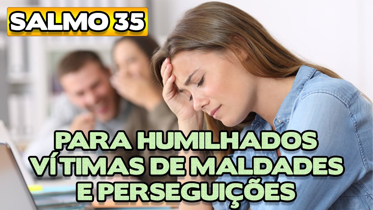 SALMO 35 - PARA HUMILHADOS, VÍTIMAS DE MALDADES E PERSEGUIÇÕES - Benza Comigo!