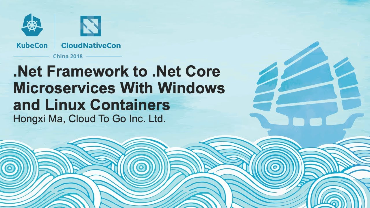 .Net Framework to .Net Core Microservices With Windows and Linux Containers - Hongxi Ma