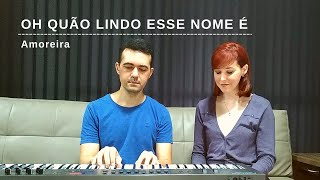 Oh Quão Lindo Esse Nome É (What a Beautiful Name it is) // Hillsong Worship // Amoreira