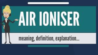 What is AIR IONISER? What does AIR IONISER mean? AIR IONISER meaning, definition & explanation