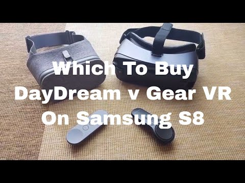 Gear VR v Google DayDream on Samsung S8. Critical User Case Review.
