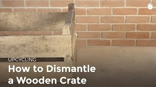 Upcycling: Dismantle a Wooden Crate