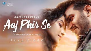 Aaj Phir Se (Gajendra Verma) Mp3 Song Download