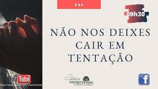 EBD - NÃO NOS DEIXES CAIR EM TENTAÇÃO - REV. AUGUSTINHO JUNIOR