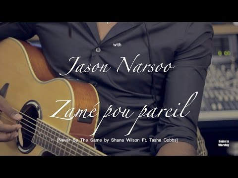 Zamé pou pareil (Never Be The Same-Shana Wilson) -Home in Worship with Jason