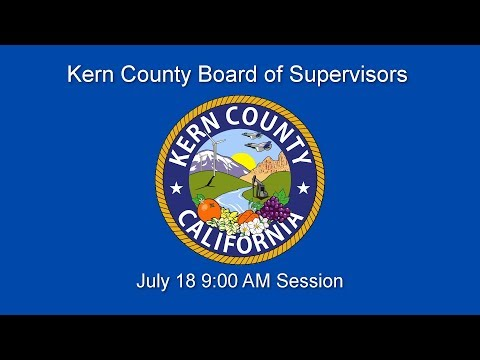 Kern County Board of Supervisors 9 a.m. meeting for July 18, 2017