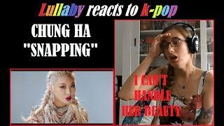 K-pop reaction: CHUNG HA - Snapping (Music video)