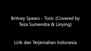 Britney Spears   Toxic Covered By Teza & Linying Lirik dan Terjemahan Indonesia