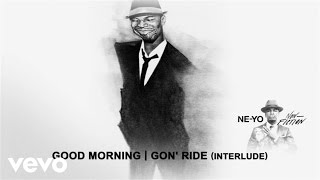 Ne-Yo - Good Morning/Gon' Ride (Interlude) (Audio)