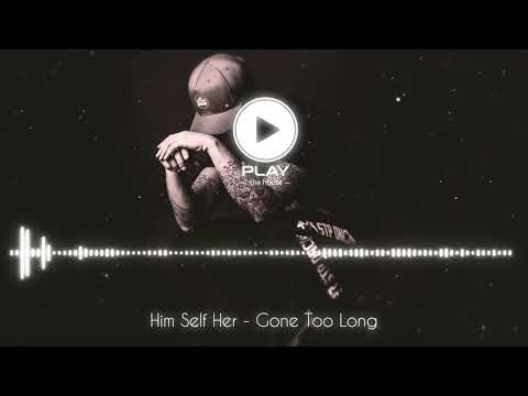Him Self Her - Gone Too Long