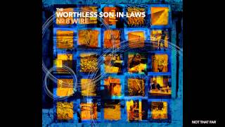 The Worthless Son-in-Laws: Not That Far (from the album No. 8 Wire)