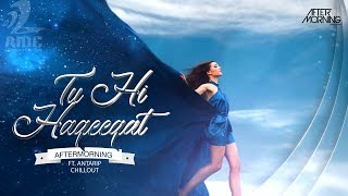 Tu Hi Haqeeqat (Chillout Mix) | Aftermorning ft. Antarip