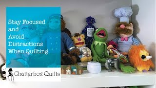 Stay Focused and Avoid Distractions When Quilting