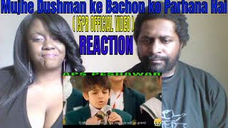 Mujhe Dushman ke Bachon ko Parhana Hai | APS Peshawar (ISPR Official Video) REACTION