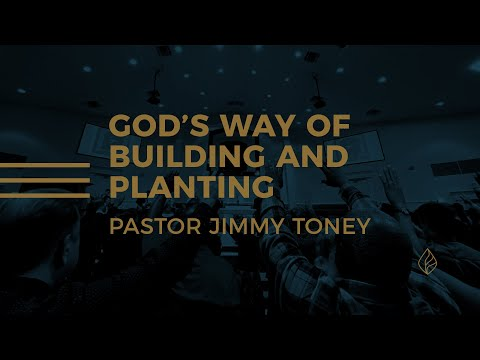 God's Way Of Building And Planting / Pastor Jimmy Toney