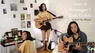 Kali Uchis- 'Just A Stranger' (cover by iliana)