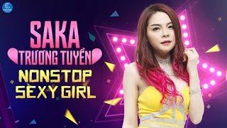 Saka Trương Tuyền Remix 2018 - Nonstop Sến Nhảy - Liên Khúc Nhạc Remix Hay Nhất Saka Trương Tuyền