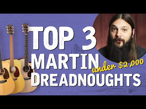 3 Best Martin Dreadnoughts Under $2000