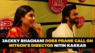 Jackky Bhagnanni does prank call on Mitron's director Nitin Kakkar | Mitron | RJ Rishi Kapoor