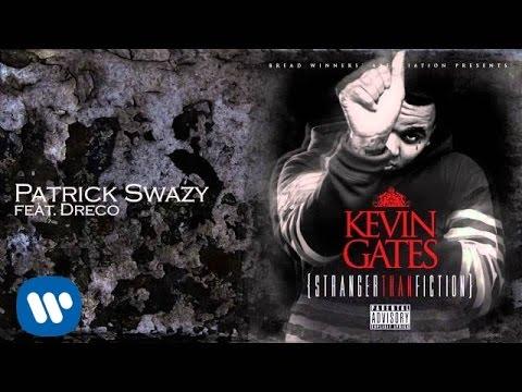 Kevin Gates ft Dreco - Patrick Swazy