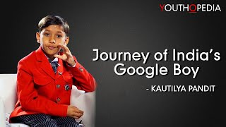 Journey of India's Google Boy - Kautilya Pandit | Youthopedia