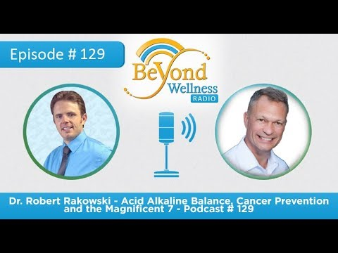 Dr. Robert Rakowski - Acid alkaline balance, cancer prevention and the magnificent 7 - Podcast # 129