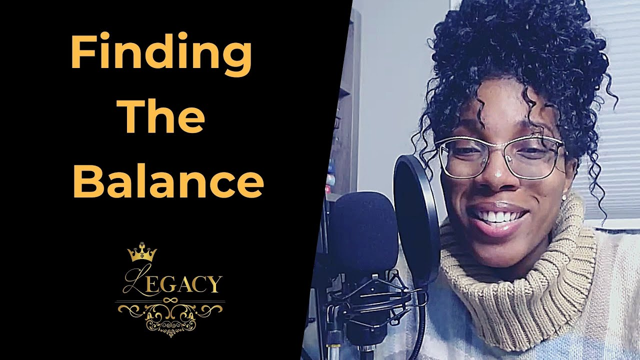 FINDING THE BALANCE - The Legacy Podcast #47