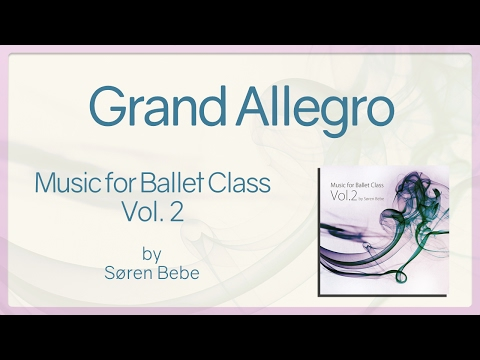 Grand Allegro - Music For Ballet Class Vol.2 - Original Piano Songs By Jazz Pianist Søren Bebe