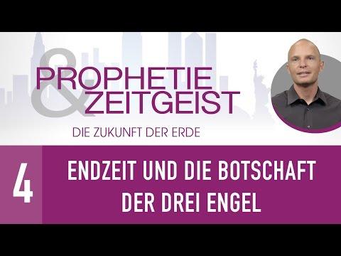 4. Endzeit Und Die Botschaft Der Drei Engel - Prophetie & Zeitgeist - Die Zukunft Der Erde