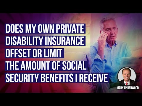 Does my private disability insurance offset or limit the social security benefits I receive?